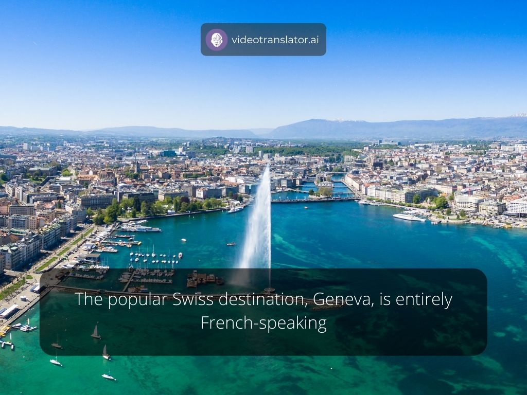 The popular Swiss destination, Geneva, is entirely French-speaking